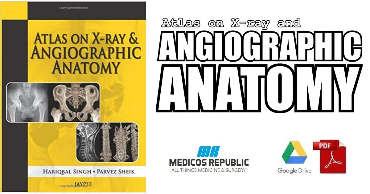 Atlas on X-ray and Angiographic Anatomy 1st Edition PDF