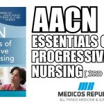 AACN Essentials of Progressive Care Nursing PDF